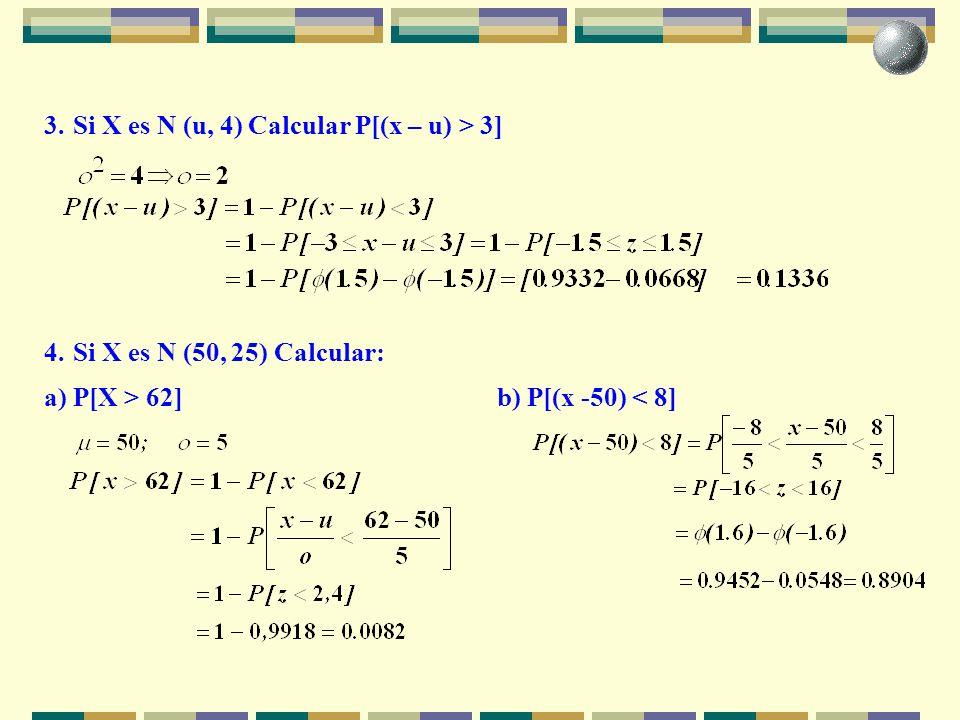 3. Si X es N (u, 4) Calcular P[(x – u) > 3]